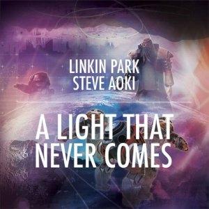 LINKIN PARK / STEVE AOKI - A LIGHT THAT NEVER COMES